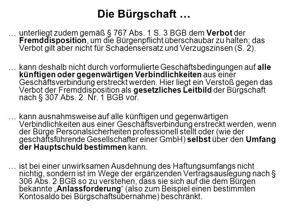 Die Bürgschaft … …unterliegt zudem gemäß § 767 Abs. 1 S. 3 BGB dem Verbot der Fremddisposition, um die Bürgenpflicht überschaubar zu halten; das Verbo