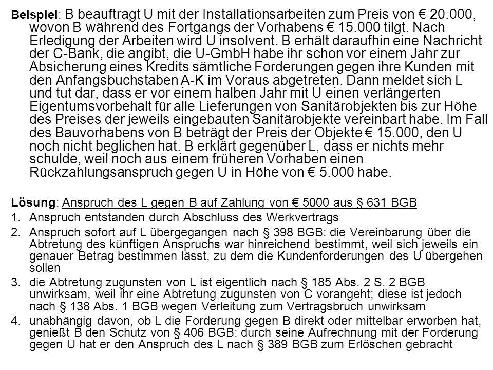 Beispiel: B beauftragt U mit der Installationsarbeiten zum Preis von 20.000, wovon B während des Fortgangs der Vorhabens 15.000 tilgt. Nach Erledigung