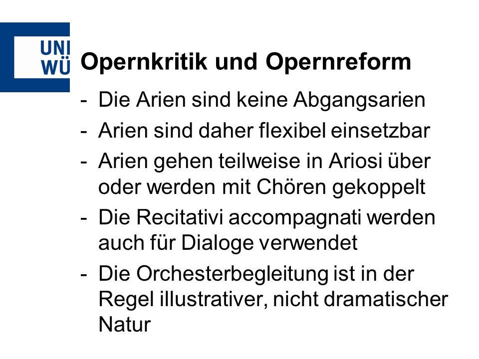 Opernkritik und Opernreform -Die Arien sind keine Abgangsarien -Arien sind daher flexibel einsetzbar -Arien gehen teilweise in Ariosi über oder werden mit Chören gekoppelt -Die Recitativi accompagnati werden auch für Dialoge verwendet -Die Orchesterbegleitung ist in der Regel illustrativer, nicht dramatischer Natur