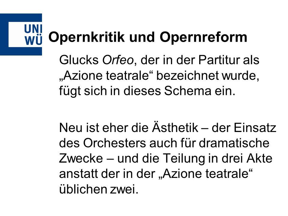 Opernkritik und Opernreform Glucks Orfeo, der in der Partitur als Azione teatrale bezeichnet wurde, fügt sich in dieses Schema ein.