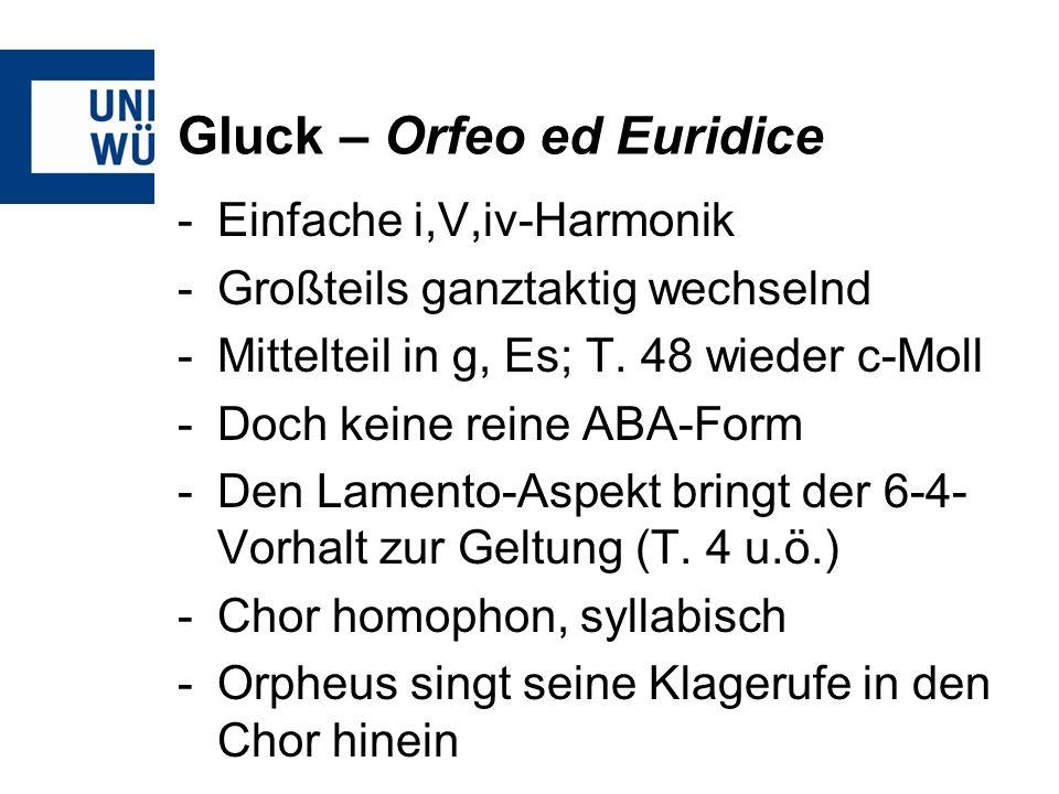 Gluck – Orfeo ed Euridice -Einfache i,V,iv-Harmonik -Großteils ganztaktig wechselnd -Mittelteil in g, Es; T.
