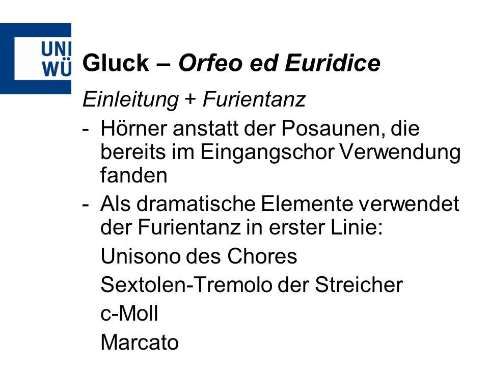 Gluck – Orfeo ed Euridice Einleitung + Furientanz -Hörner anstatt der Posaunen, die bereits im Eingangschor Verwendung fanden -Als dramatische Elemente verwendet der Furientanz in erster Linie: Unisono des Chores Sextolen-Tremolo der Streicher c-Moll Marcato