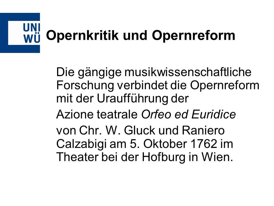 Opernkritik und Opernreform Die gängige musikwissenschaftliche Forschung verbindet die Opernreform mit der Uraufführung der Azione teatrale Orfeo ed Euridice von Chr.