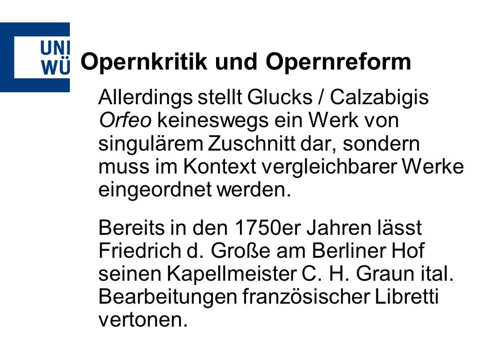 Opernkritik und Opernreform Allerdings stellt Glucks / Calzabigis Orfeo keineswegs ein Werk von singulärem Zuschnitt dar, sondern muss im Kontext vergleichbarer Werke eingeordnet werden.