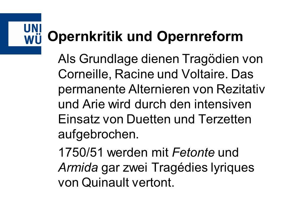 Opernkritik und Opernreform Von 1754 bis 1768 komponiert zudem Niccolò Jommelli am Stuttgarter Hof Opern, die sich vom metastasianischen Operntyp stark absetzen und im Gegenzug der Tragédie lyrique merklich annähern.