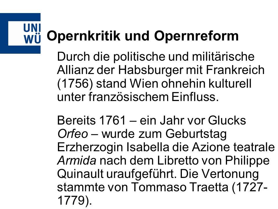 Opernkritik und Opernreform Durch die politische und militärische Allianz der Habsburger mit Frankreich (1756) stand Wien ohnehin kulturell unter französischem Einfluss.