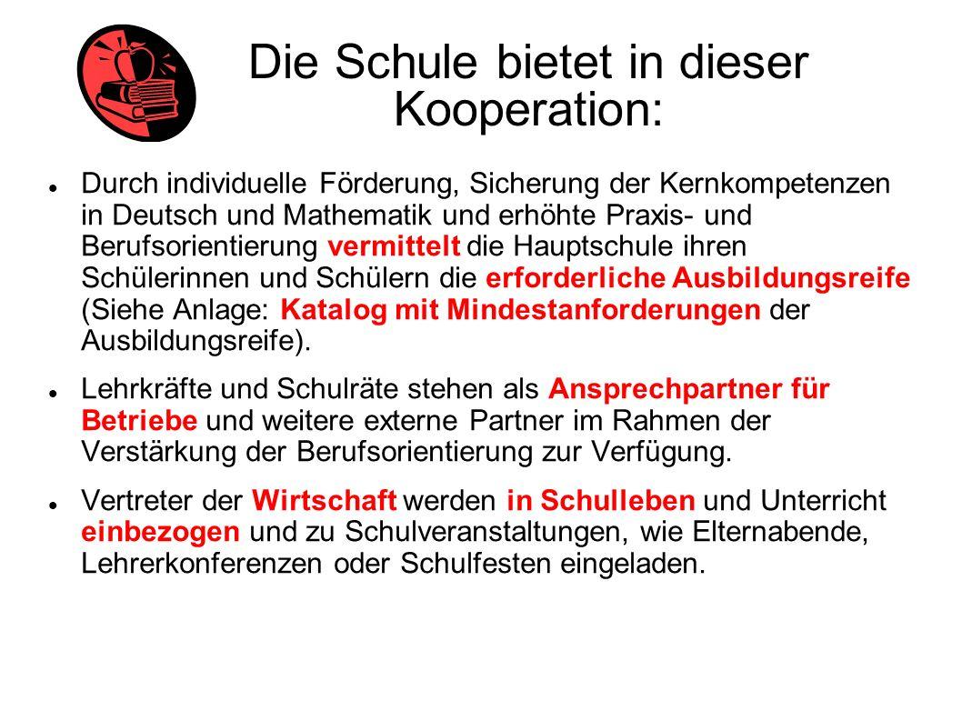 Die Schule bietet in dieser Kooperation: Durch individuelle Förderung, Sicherung der Kernkompetenzen in Deutsch und Mathematik und erhöhte Praxis- und