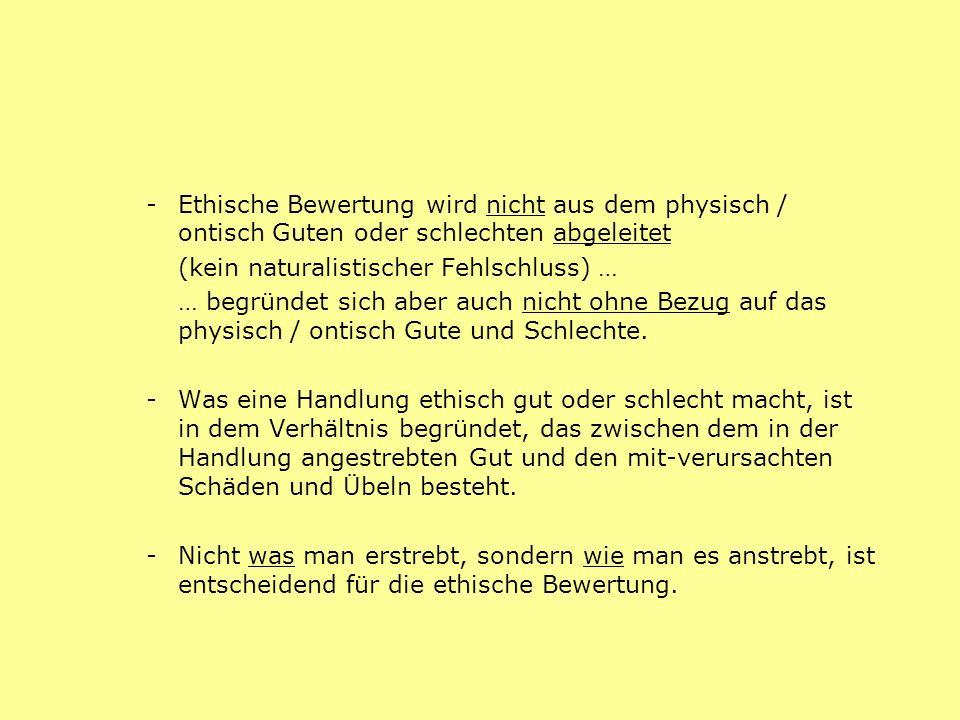 - Ethische Bewertung wird nicht aus dem physisch / ontisch Guten oder schlechten abgeleitet (kein naturalistischer Fehlschluss) … … begründet sich abe