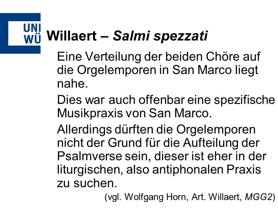 Willaert – Salmi spezzati Eine Verteilung der beiden Chöre auf die Orgelemporen in San Marco liegt nahe. Dies war auch offenbar eine spezifische Musik