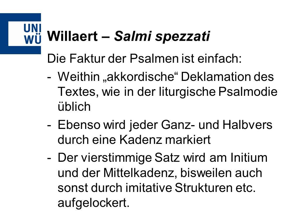 Willaert – Salmi spezzati Die Faktur der Psalmen ist einfach: -Weithin akkordische Deklamation des Textes, wie in der liturgische Psalmodie üblich -Eb
