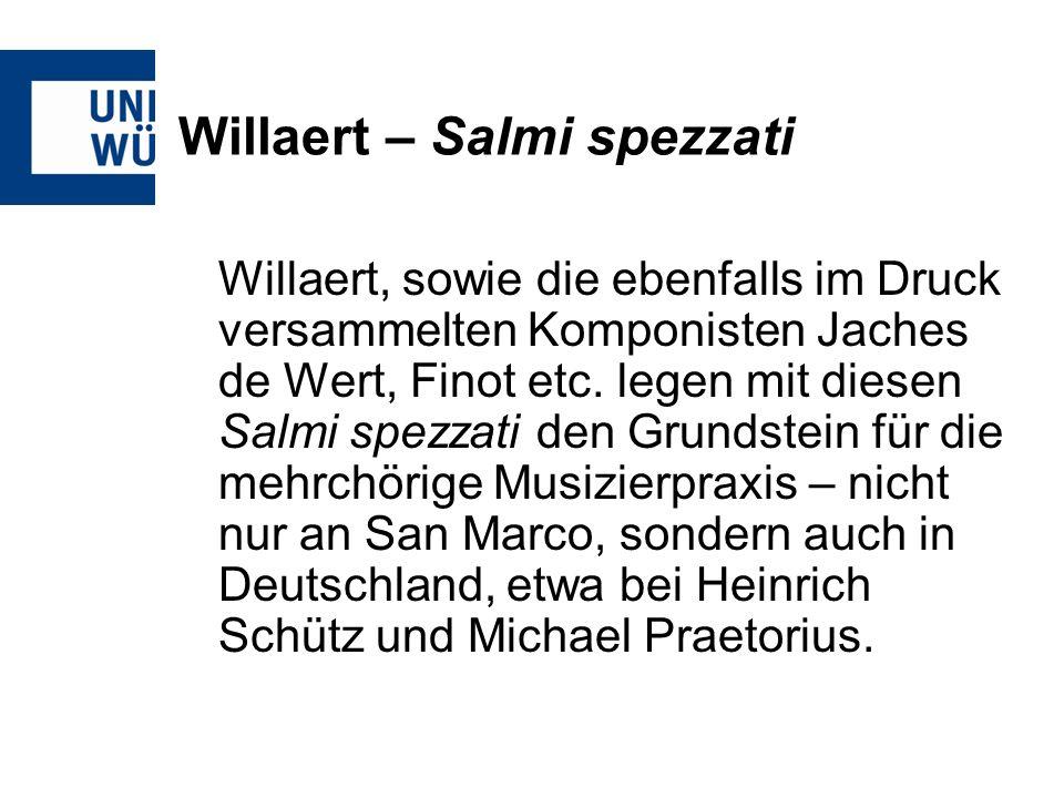 Willaert – Salmi spezzati Willaert, sowie die ebenfalls im Druck versammelten Komponisten Jaches de Wert, Finot etc. legen mit diesen Salmi spezzati d
