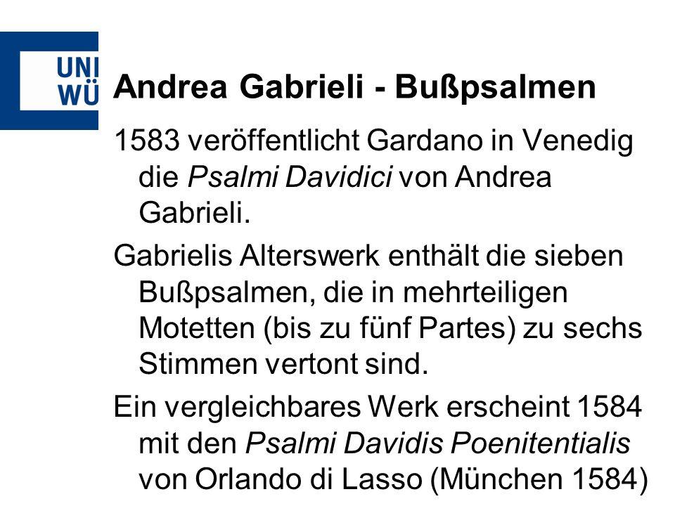 Andrea Gabrieli - Bußpsalmen 1583 veröffentlicht Gardano in Venedig die Psalmi Davidici von Andrea Gabrieli. Gabrielis Alterswerk enthält die sieben B