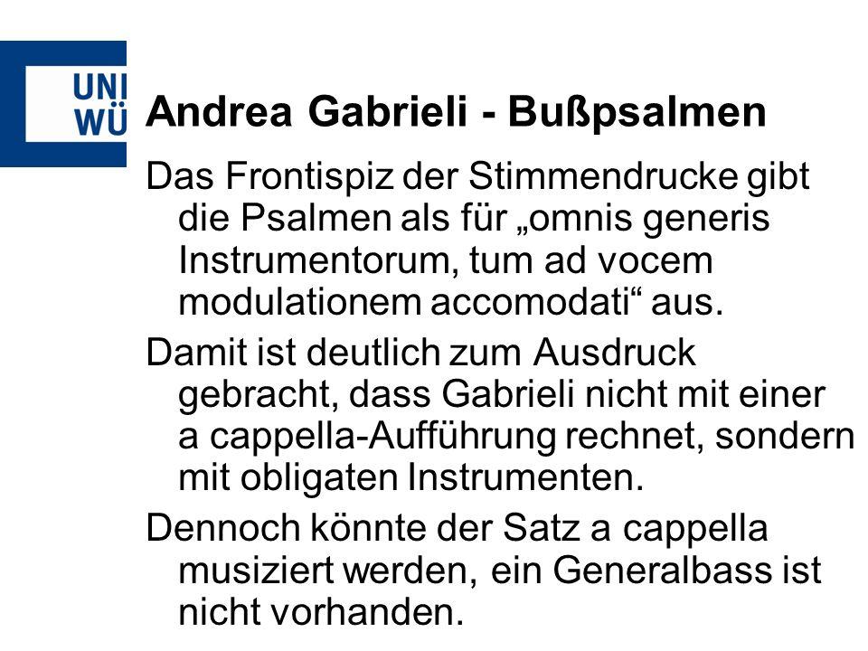 Andrea Gabrieli - Bußpsalmen Das Frontispiz der Stimmendrucke gibt die Psalmen als für omnis generis Instrumentorum, tum ad vocem modulationem accomod