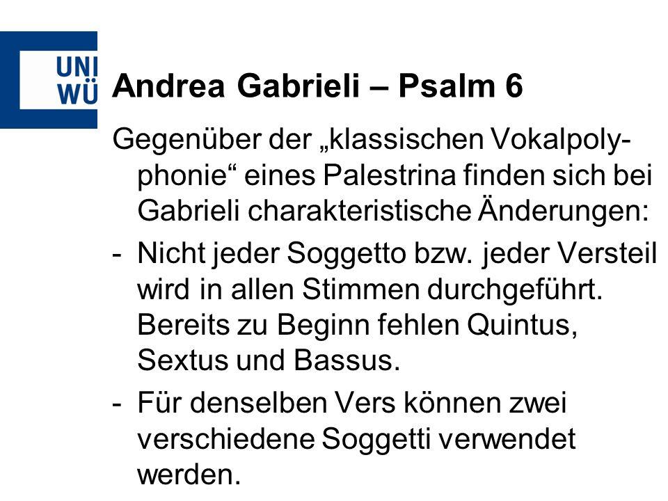 Andrea Gabrieli – Psalm 6 Gegenüber der klassischen Vokalpoly- phonie eines Palestrina finden sich bei Gabrieli charakteristische Änderungen: -Nicht j