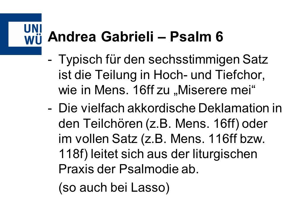 Andrea Gabrieli – Psalm 6 -Typisch für den sechsstimmigen Satz ist die Teilung in Hoch- und Tiefchor, wie in Mens. 16ff zu Miserere mei -Die vielfach