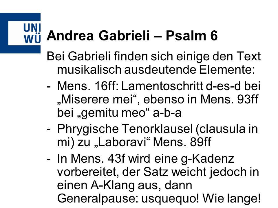 Andrea Gabrieli – Psalm 6 Bei Gabrieli finden sich einige den Text musikalisch ausdeutende Elemente: -Mens. 16ff: Lamentoschritt d-es-d bei Miserere m