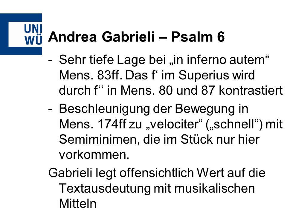 Andrea Gabrieli – Psalm 6 -Sehr tiefe Lage bei in inferno autem Mens. 83ff. Das f im Superius wird durch f in Mens. 80 und 87 kontrastiert -Beschleuni