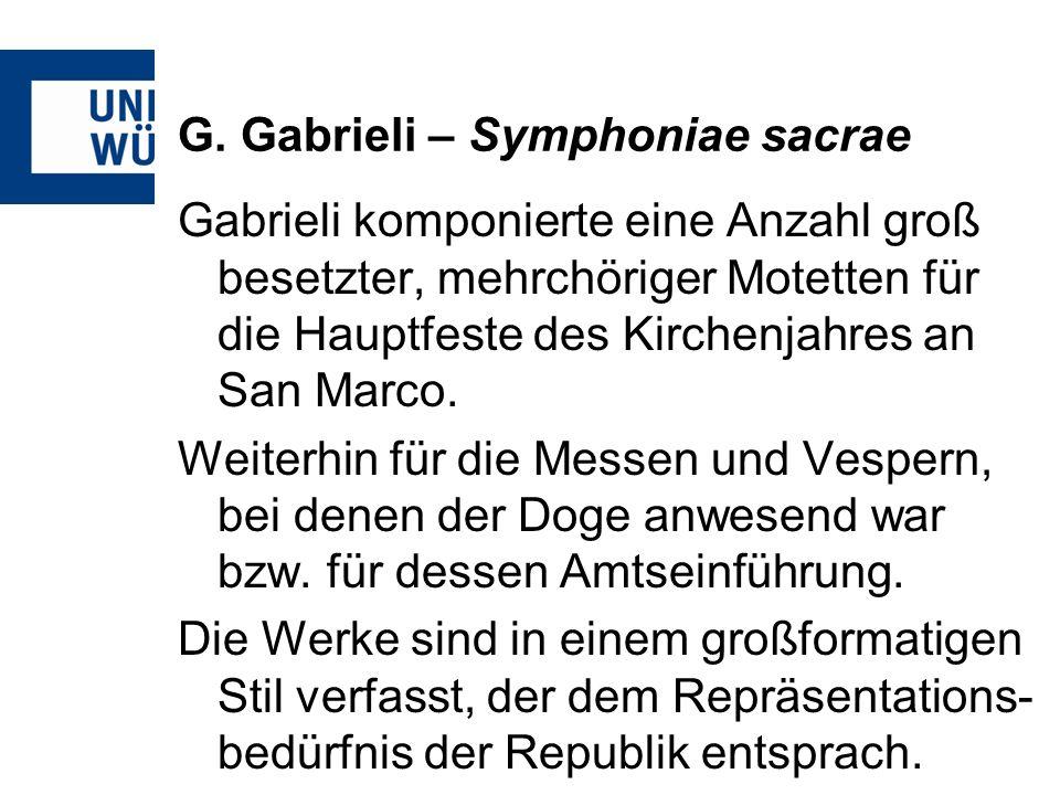 G. Gabrieli – Symphoniae sacrae Gabrieli komponierte eine Anzahl groß besetzter, mehrchöriger Motetten für die Hauptfeste des Kirchenjahres an San Mar