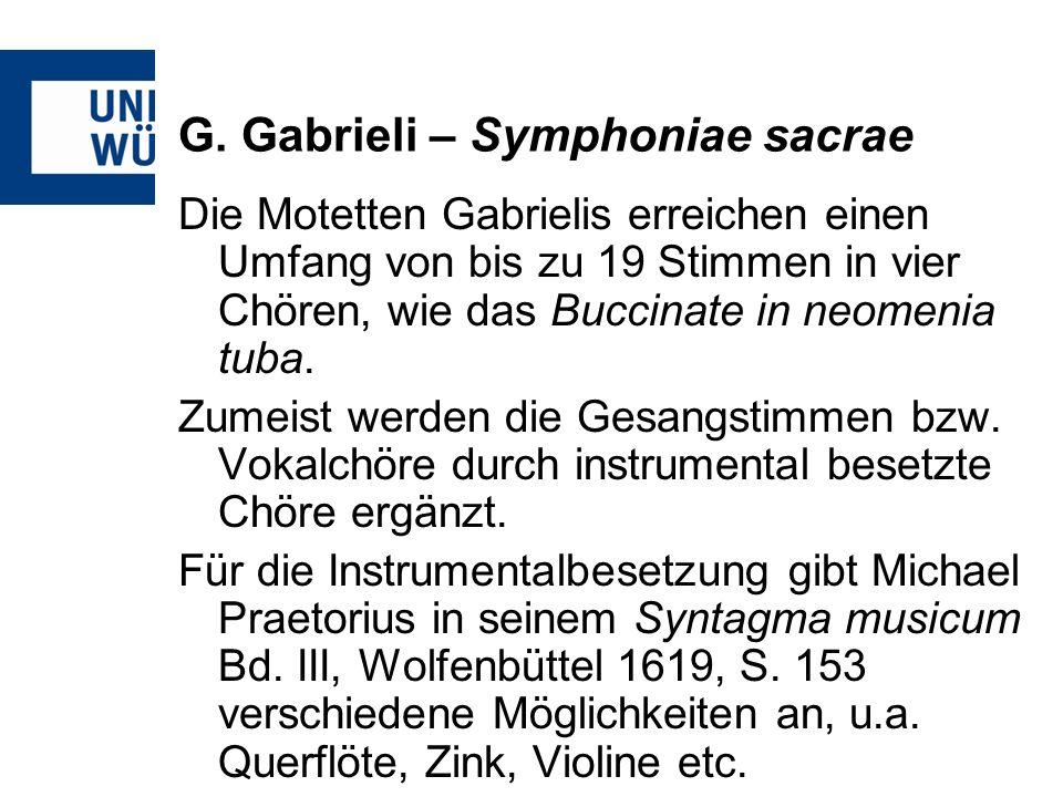 G. Gabrieli – Symphoniae sacrae Die Motetten Gabrielis erreichen einen Umfang von bis zu 19 Stimmen in vier Chören, wie das Buccinate in neomenia tuba