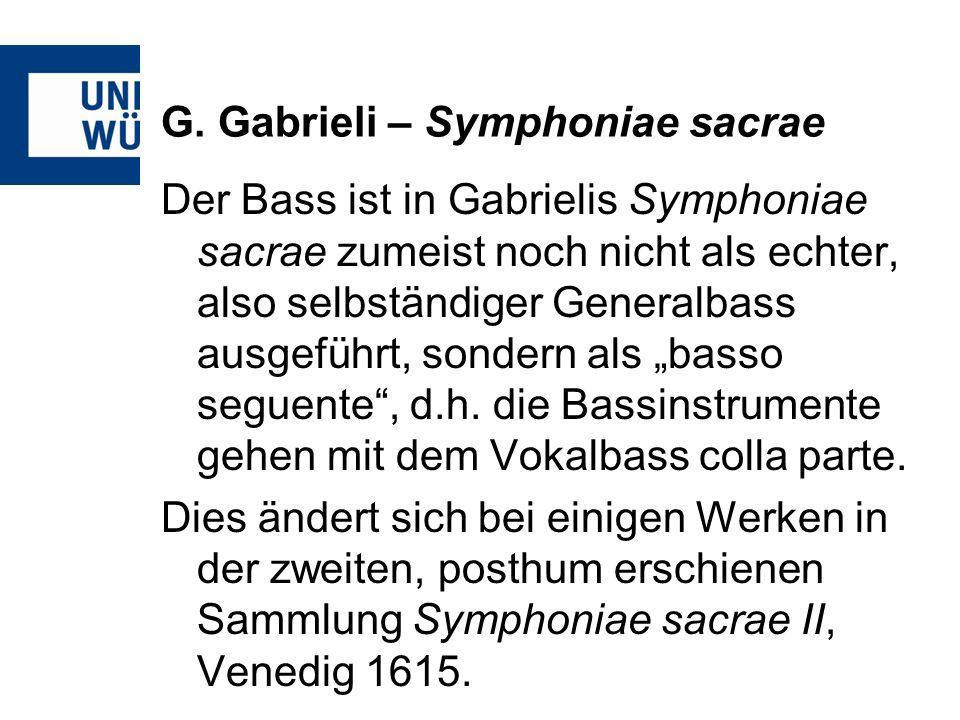 G. Gabrieli – Symphoniae sacrae Der Bass ist in Gabrielis Symphoniae sacrae zumeist noch nicht als echter, also selbständiger Generalbass ausgeführt,