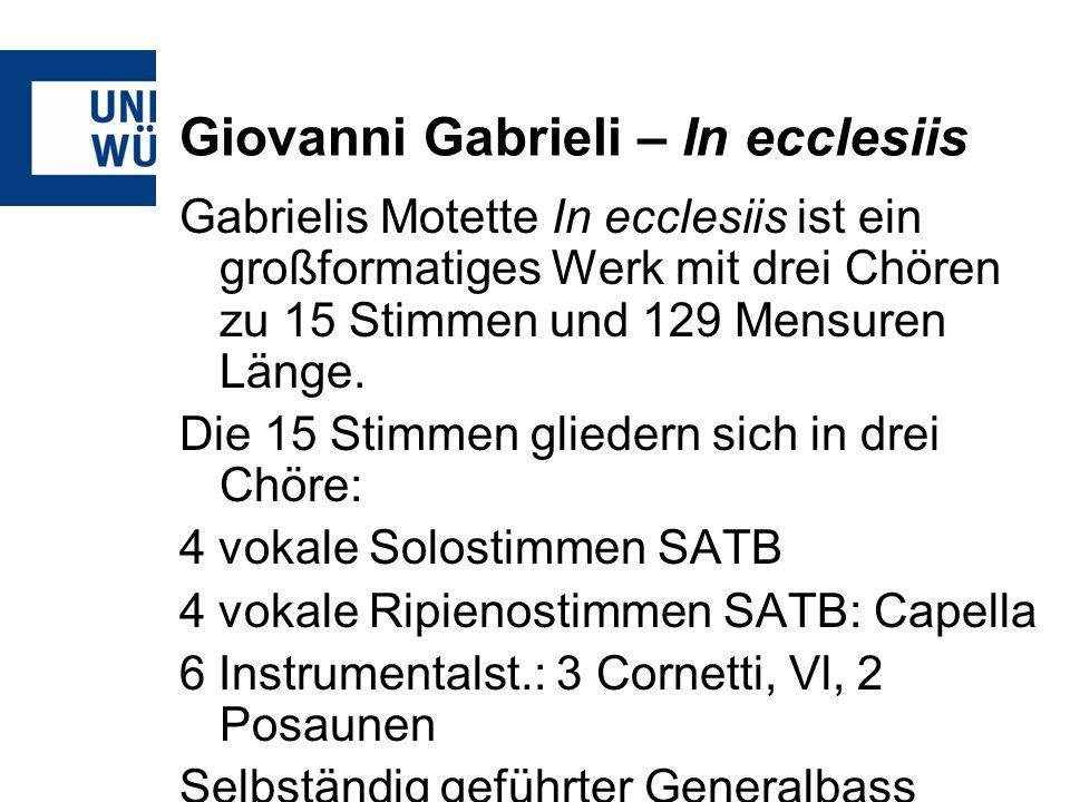 Giovanni Gabrieli – In ecclesiis Gabrielis Motette In ecclesiis ist ein großformatiges Werk mit drei Chören zu 15 Stimmen und 129 Mensuren Länge. Die