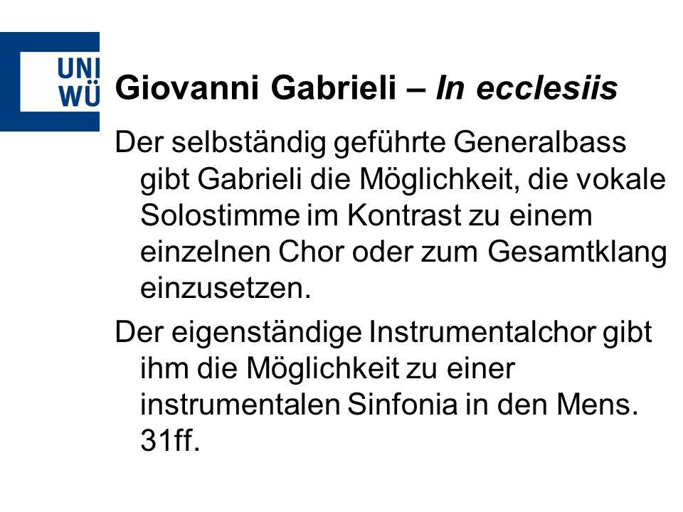 Giovanni Gabrieli – In ecclesiis Der selbständig geführte Generalbass gibt Gabrieli die Möglichkeit, die vokale Solostimme im Kontrast zu einem einzel