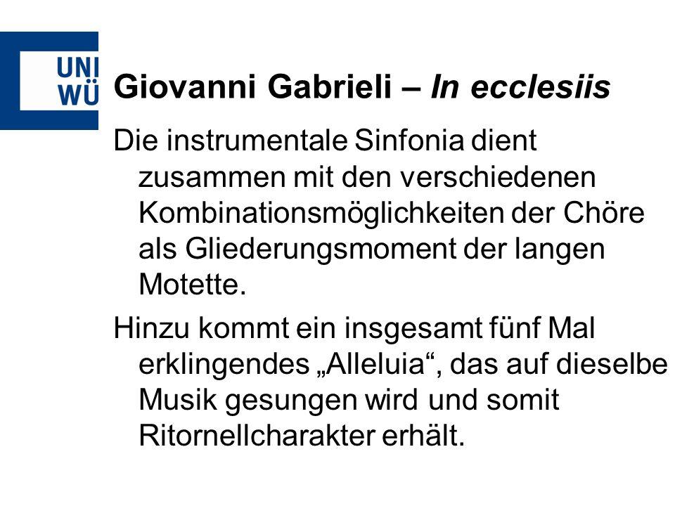 Giovanni Gabrieli – In ecclesiis Die instrumentale Sinfonia dient zusammen mit den verschiedenen Kombinationsmöglichkeiten der Chöre als Gliederungsmo