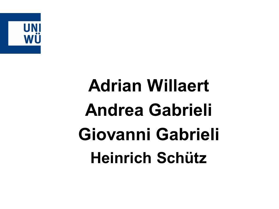 Adrian Willaert Andrea Gabrieli Giovanni Gabrieli Heinrich Schütz