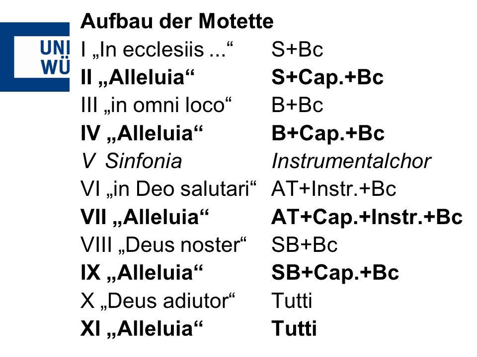 Aufbau der Motette I In ecclesiis...S+Bc II AlleluiaS+Cap.+Bc III in omni locoB+Bc IV AlleluiaB+Cap.+Bc V SinfoniaInstrumentalchor VI in Deo salutariA