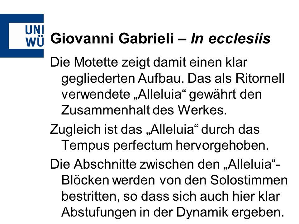 Giovanni Gabrieli – In ecclesiis Die Motette zeigt damit einen klar gegliederten Aufbau. Das als Ritornell verwendete Alleluia gewährt den Zusammenhal