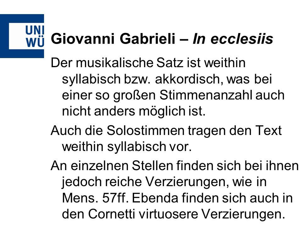 Giovanni Gabrieli – In ecclesiis Der musikalische Satz ist weithin syllabisch bzw. akkordisch, was bei einer so großen Stimmenanzahl auch nicht anders