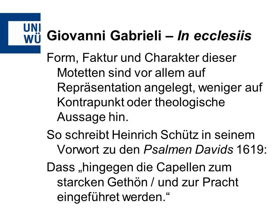 Giovanni Gabrieli – In ecclesiis Form, Faktur und Charakter dieser Motetten sind vor allem auf Repräsentation angelegt, weniger auf Kontrapunkt oder t