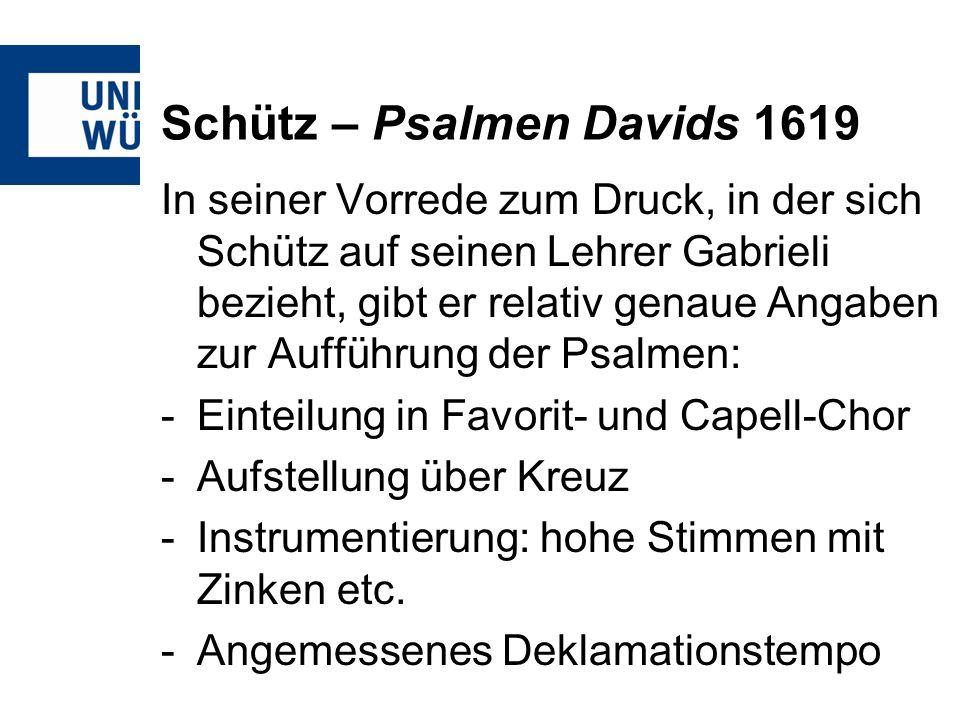 Schütz – Psalmen Davids 1619 In seiner Vorrede zum Druck, in der sich Schütz auf seinen Lehrer Gabrieli bezieht, gibt er relativ genaue Angaben zur Au