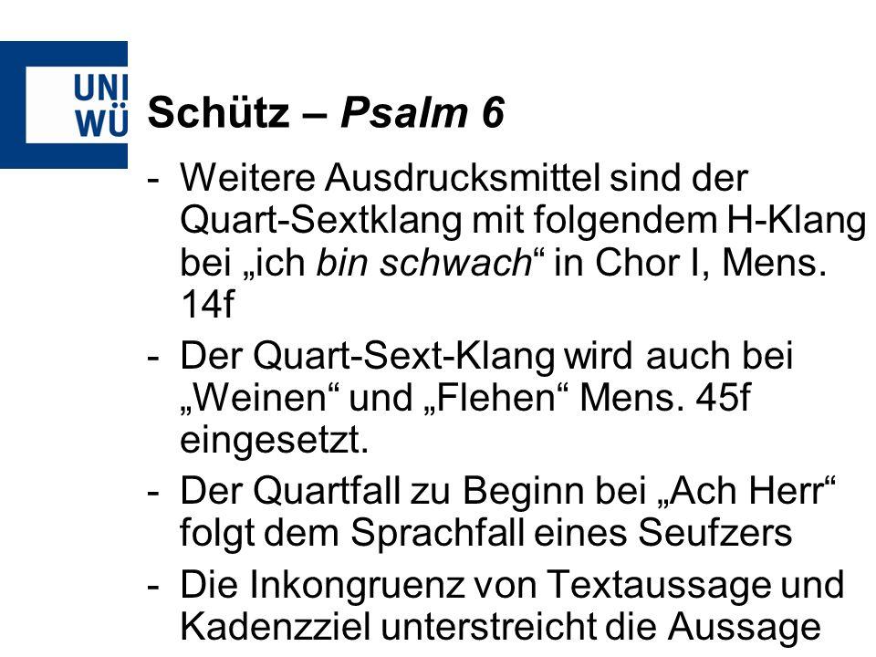 Schütz – Psalm 6 -Weitere Ausdrucksmittel sind der Quart-Sextklang mit folgendem H-Klang bei ich bin schwach in Chor I, Mens. 14f -Der Quart-Sext-Klan