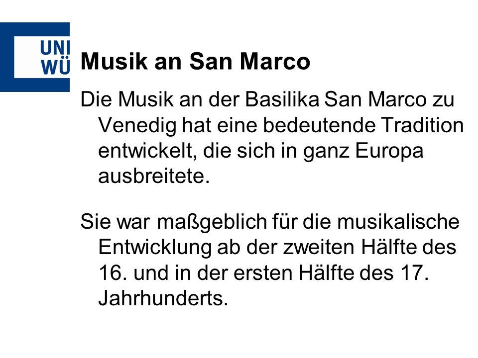Musik an San Marco Die Musik an der Basilika San Marco zu Venedig hat eine bedeutende Tradition entwickelt, die sich in ganz Europa ausbreitete. Sie w