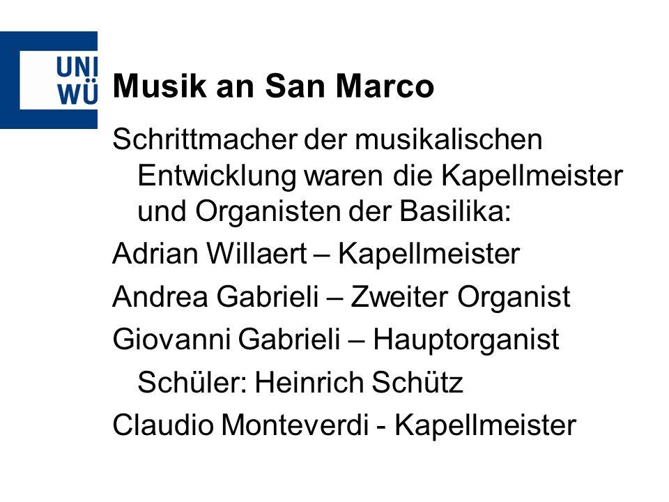 Musik an San Marco Schrittmacher der musikalischen Entwicklung waren die Kapellmeister und Organisten der Basilika: Adrian Willaert – Kapellmeister An