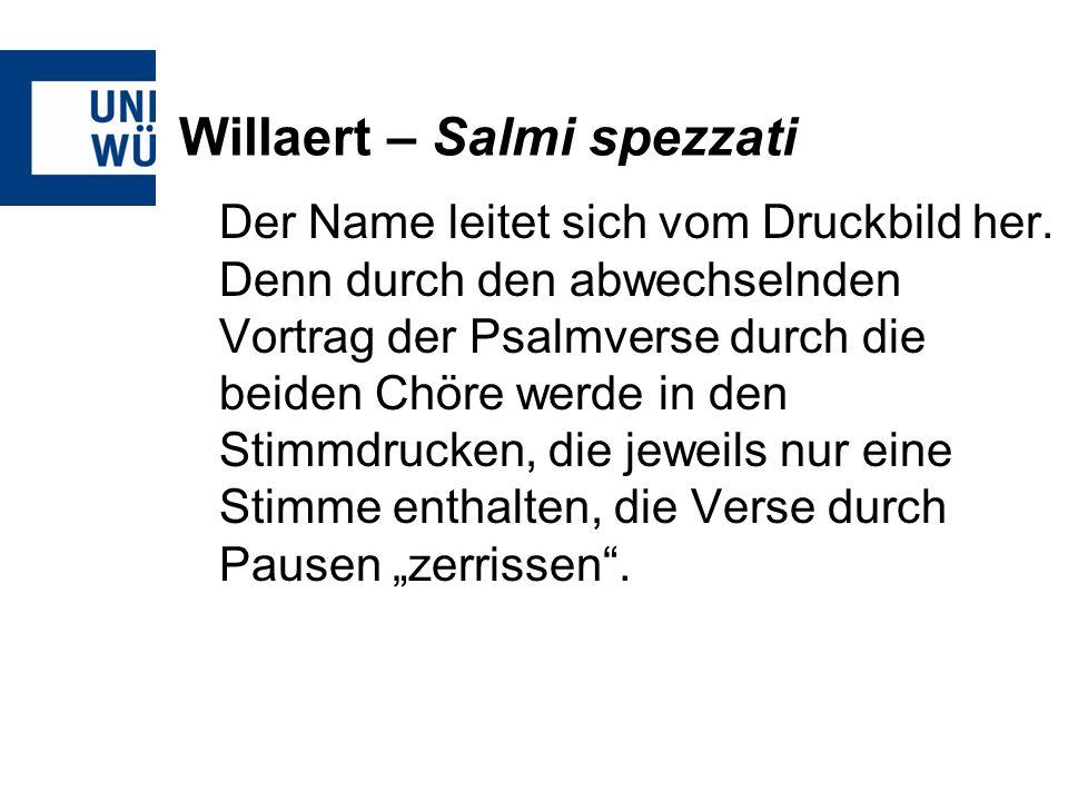 Willaert – Salmi spezzati Der Name leitet sich vom Druckbild her. Denn durch den abwechselnden Vortrag der Psalmverse durch die beiden Chöre werde in
