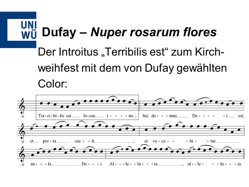 Dufay – Nuper rosarum flores Der Introitus Terribilis est zum Kirch- weihfest mit dem von Dufay gewählten Color: