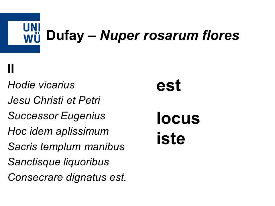Dufay – Nuper rosarum flores II Hodie vicarius Jesu Christi et Petri Successor Eugenius Hoc idem aplissimum Sacris templum manibus Sanctisque liquorib