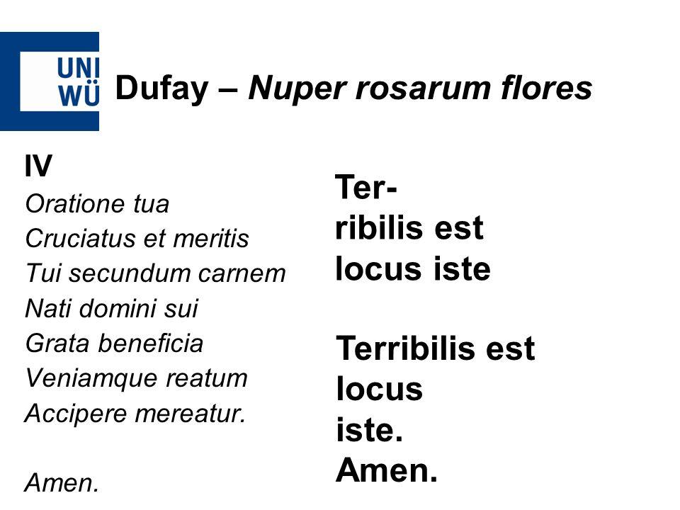 Dufay – Nuper rosarum flores IV Oratione tua Cruciatus et meritis Tui secundum carnem Nati domini sui Grata beneficia Veniamque reatum Accipere mereat