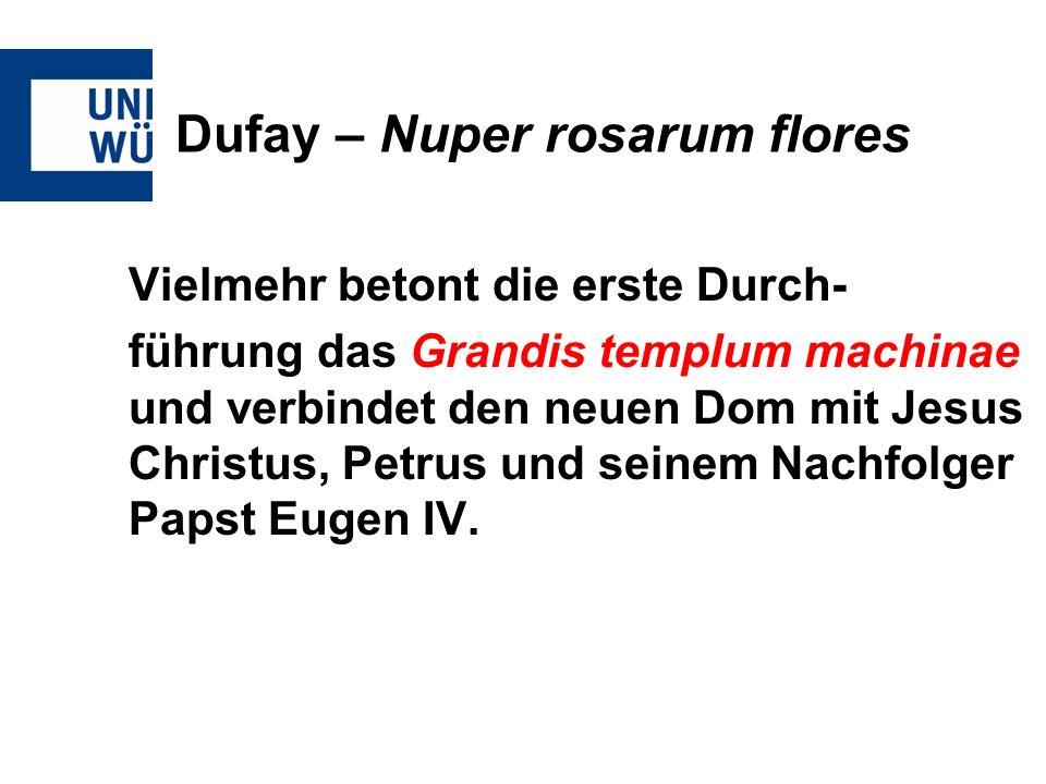 Dufay – Nuper rosarum flores Vielmehr betont die erste Durch- führung das Grandis templum machinae und verbindet den neuen Dom mit Jesus Christus, Pet