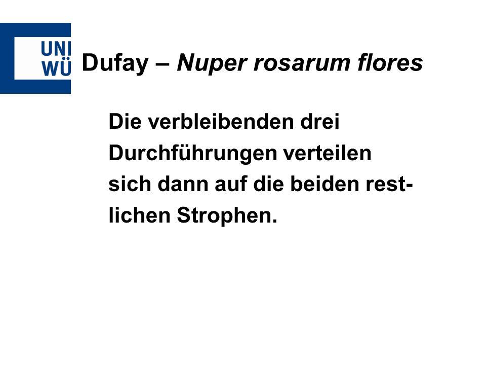 Dufay – Nuper rosarum flores Die verbleibenden drei Durchführungen verteilen sich dann auf die beiden rest- lichen Strophen.