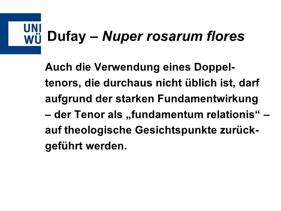 Dufay – Nuper rosarum flores Auch die Verwendung eines Doppel- tenors, die durchaus nicht üblich ist, darf aufgrund der starken Fundamentwirkung – der