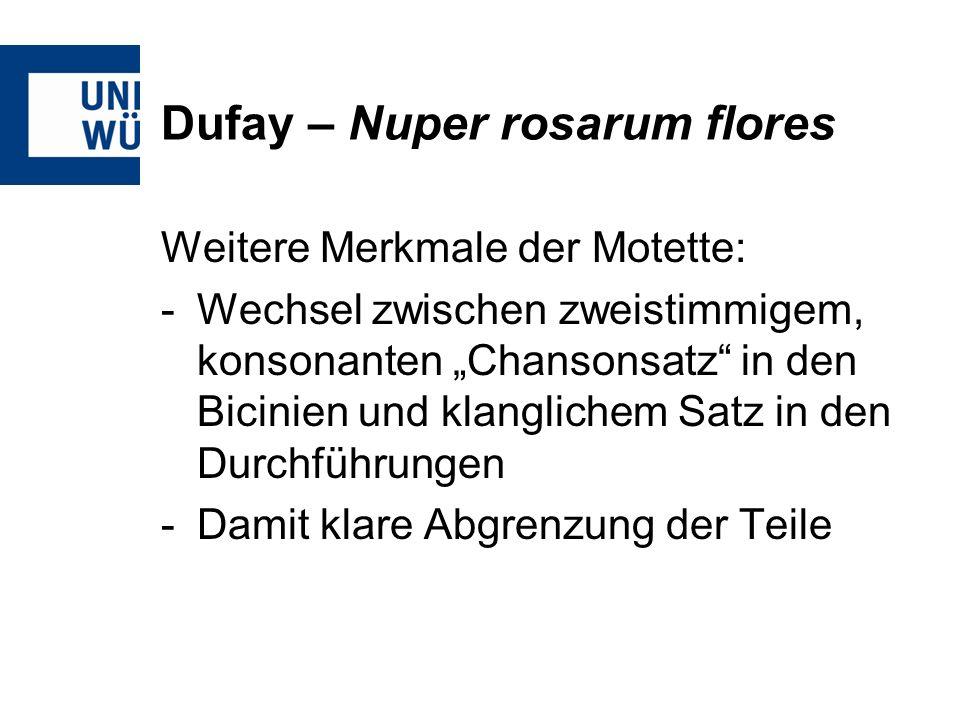 Dufay – Nuper rosarum flores Weitere Merkmale der Motette: -Wechsel zwischen zweistimmigem, konsonanten Chansonsatz in den Bicinien und klanglichem Sa