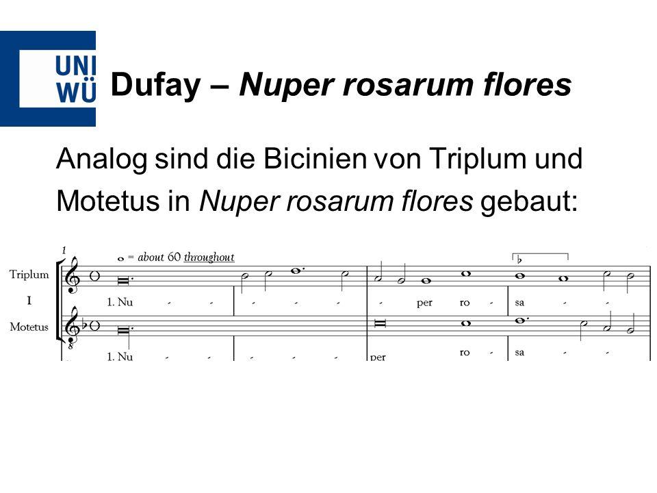 Dufay – Nuper rosarum flores Analog sind die Bicinien von Triplum und Motetus in Nuper rosarum flores gebaut: