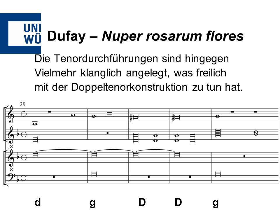 Dufay – Nuper rosarum flores Die Tenordurchführungen sind hingegen Vielmehr klanglich angelegt, was freilich mit der Doppeltenorkonstruktion zu tun ha