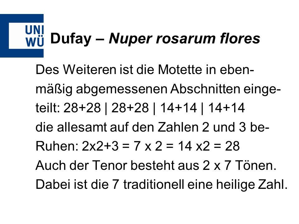 Dufay – Nuper rosarum flores Des Weiteren ist die Motette in eben- mäßig abgemessenen Abschnitten einge- teilt: 28+28 | 28+28 | 14+14 | 14+14 die alle