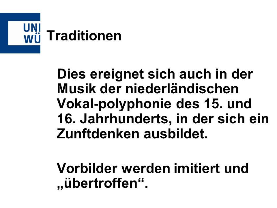 Traditionen Dies ereignet sich auch in der Musik der niederländischen Vokal-polyphonie des 15. und 16. Jahrhunderts, in der sich ein Zunftdenken ausbi
