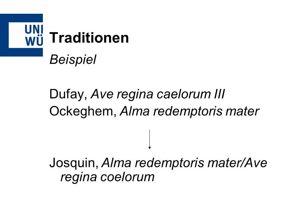 Traditionen Beispiel Dufay, Ave regina caelorum III Ockeghem, Alma redemptoris mater Josquin, Alma redemptoris mater/Ave regina coelorum