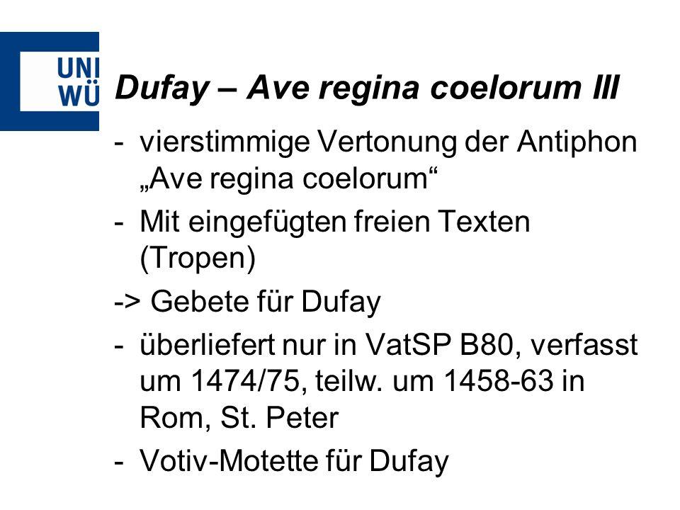 Dufay – Ave regina coelorum III -vierstimmige Vertonung der Antiphon Ave regina coelorum -Mit eingefügten freien Texten (Tropen) -> Gebete für Dufay -